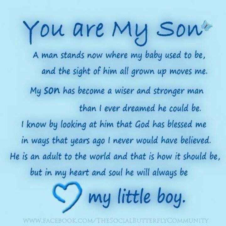 My son is my life, he has become an amazing man and has ...
