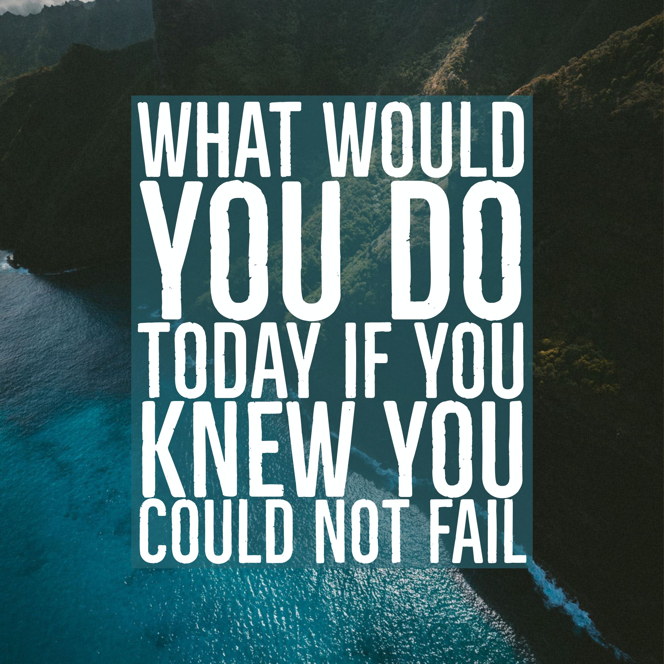 What Would You Do Today If You Knew You Could Not Fail Quotes Dailyinspirationalquotes I Daily Inspiration Quotes Inspirational Quotes Motivational Quotes