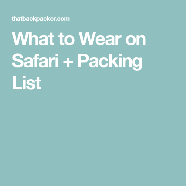 What to Wear on Safari + Packing List