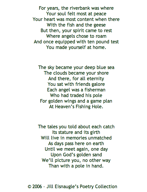 Heaven's Fishing Hole  Read this at my grandfathers funeral. What a lovely poem and so fitting to him.