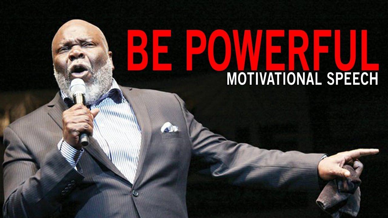BE POWERFUL - Motivational Speech Video - T D  Jakes
