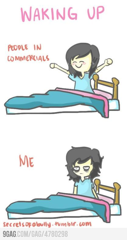 pretty much it sums it up how I am in the A.M.