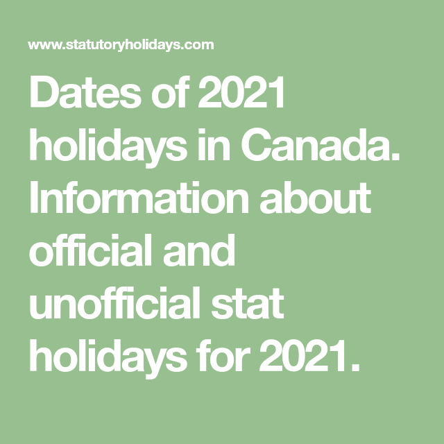 Dates Of 2021 Holidays In Canada Information About Official And Unofficial Stat Holidays For 2021 Canada Holiday Canadian Holidays Holiday Status