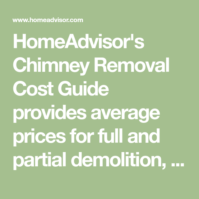 Homeadvisor S Chimney Removal Cost Guide Provides Average Prices For Full And Partial Demolition Including Taking Ou How To Remove Construction Cost Fireplace