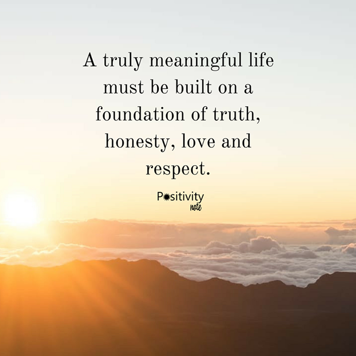 A Truly Meaningful Life Must Be Built On A Foundation Of Truth Cool Meaningful Life Quotes