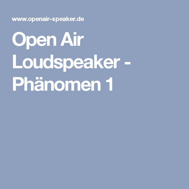 Open Air Loudspeaker - Phänomen 1