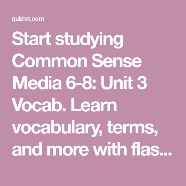 Start Studying Common Sense Media 6 8 Unit 3 Vocab Learn