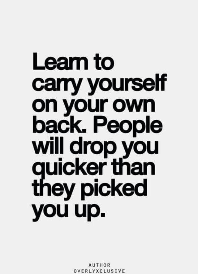 Carry Yourself On Your Own Back Life Quotes Inspirational Quotes Words