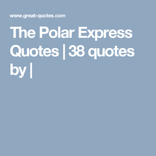 Polar Express Quotes Amazing The Polar Express Quotes 48 Quotes By Quotes Pinterest