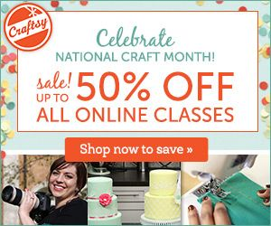 How are you celebrating National Craft Month? Craftsy is offering a BIG sale with all online classes up to 50% off.