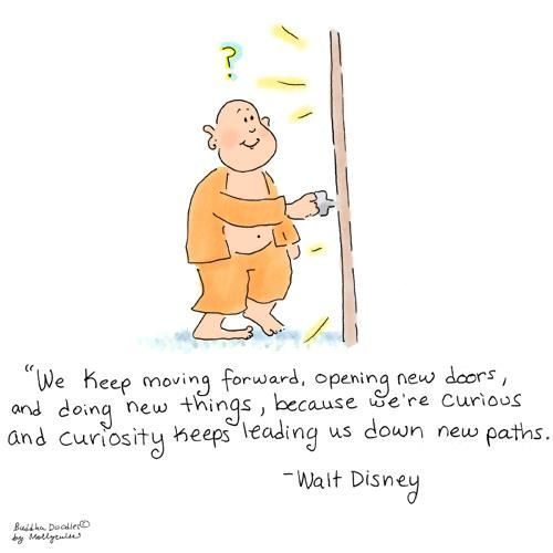 Buddha Doodles - We keep moving forward, opening new doors, and doing new things, because we're curious and curiosity keeps leading us down new paths. - Walt Disney