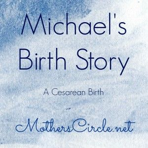 Michael's birth story, cesarean birth story   MothersCircle.net