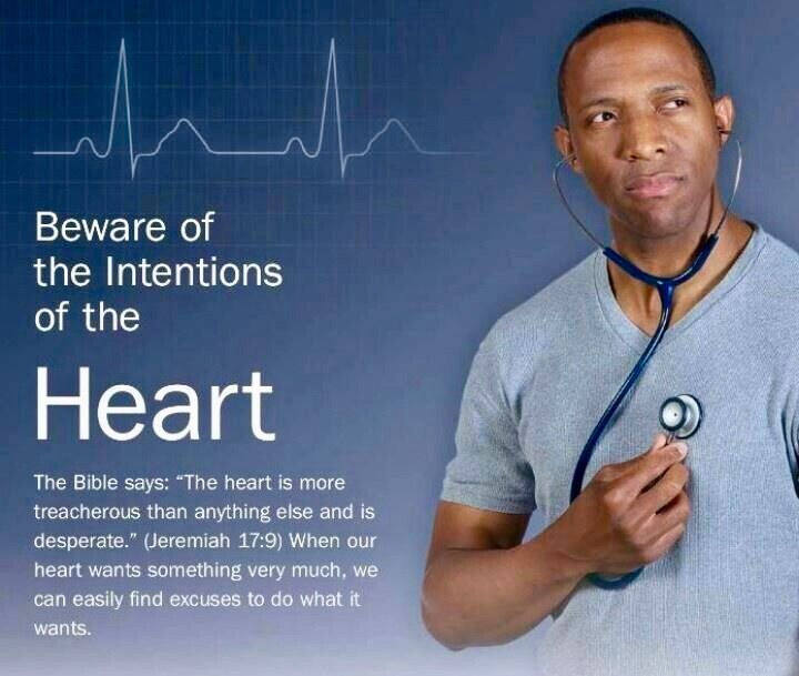 Be aware of the Intentions of the Heart the Bible says because....