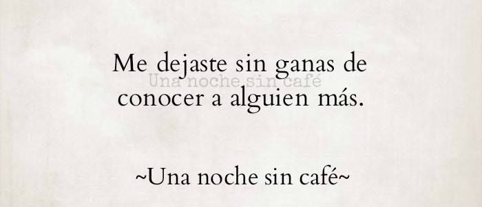 29 Una Noche Sin Cafe Amor Pinterest Frases Spanish Quotes