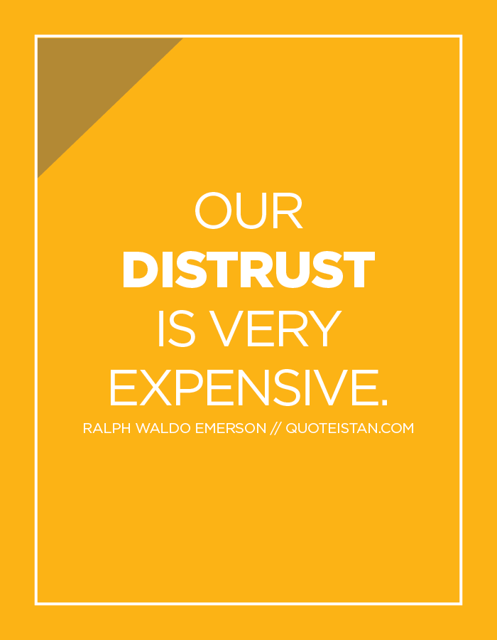 Our distrust is very expensive. (With images) Trust