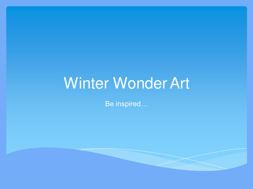 Winter Wonder Art for Early Years and Key Stage 1 A collection of slides to help inspire your winter art lessons.