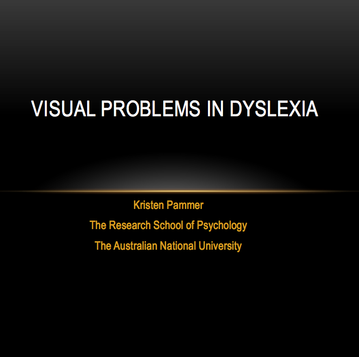 Vision Problems in Dyslexia Presentation by Kristen Pammer at Australian National University