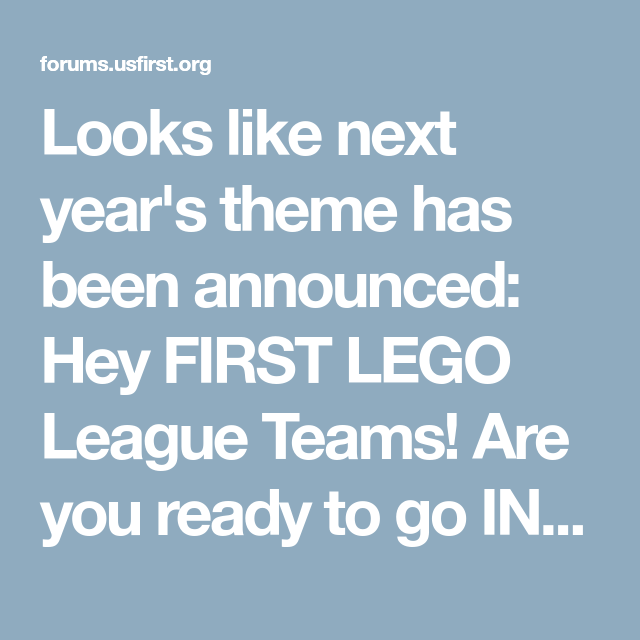 Looks like next year's theme has been announced: Hey FIRST LEGO ...