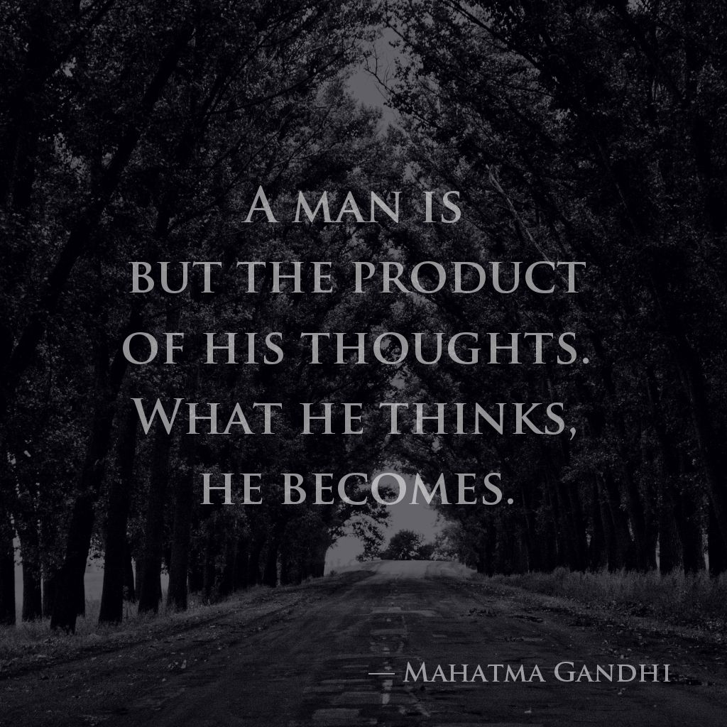 A Man Is But The Product Of His Thoughts What He Thinks He Becomes Mahatma Gandhi Brilliant Quote Quotations Quotes