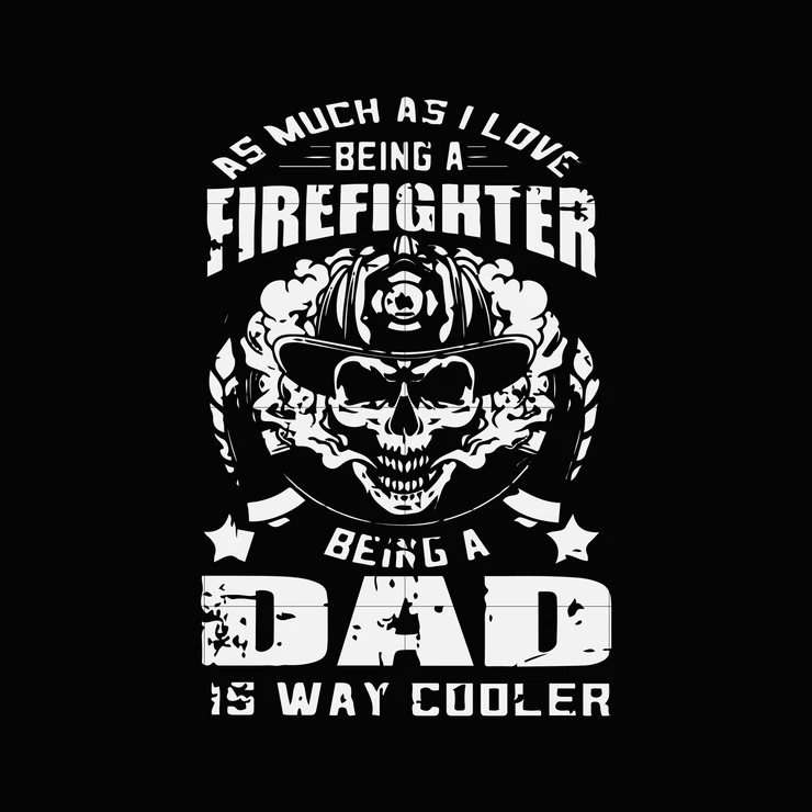 Download As much as i love being a firefighter being a dad is way ...