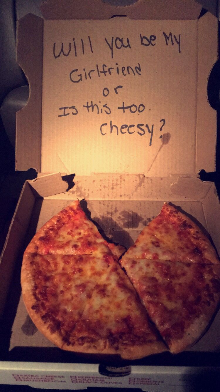 Pizza Will You Be My Girlfriend Or Is This Too Cheesy Funny