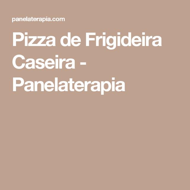 Pizza de Frigideira Caseira - Panelaterapia