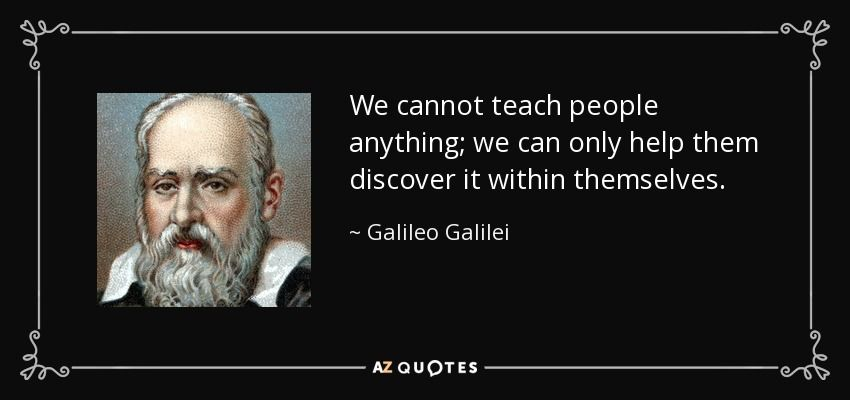 Galileo Quotes We Cannot Teach People Anything We Can Only Help Them Discover It