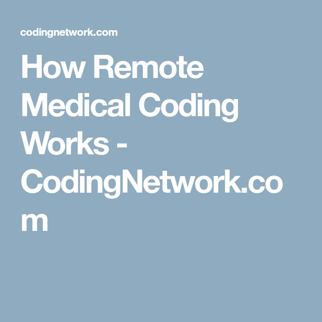 How Remote Medical Coding Works Codingnetwork Work At Home