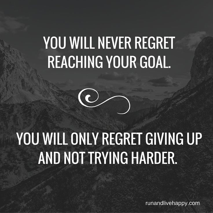 never regret reaching your goal you will only regret not trying
