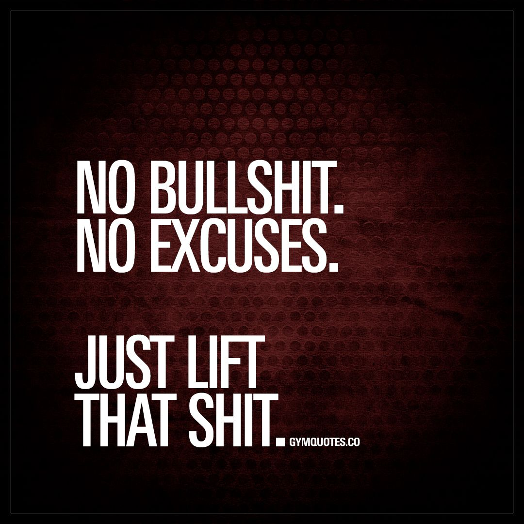 No Bullshit No Excuses Just Lift That Shit