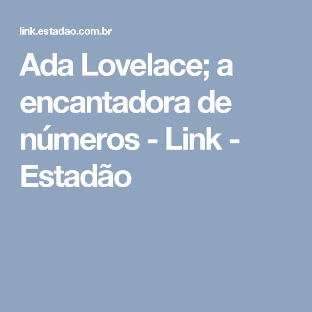 Ada Lovelace; a encantadora de números - Link - Estadão