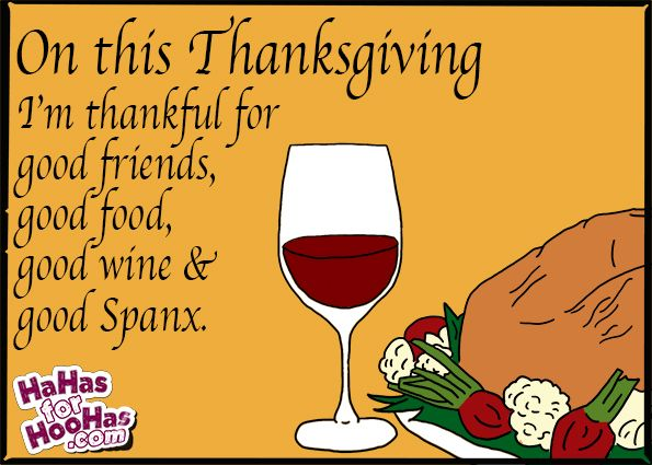 Because Funny Women Need Funny Ecards Happy Thanksgiving Thanksgiving Quotes Funny Thanksgiving Quotes Funny Thanksgiving