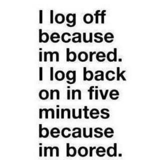 I Log Off Because Im Bored Mgregorious Funny Quotes Bored Quotes Snarky Quotes