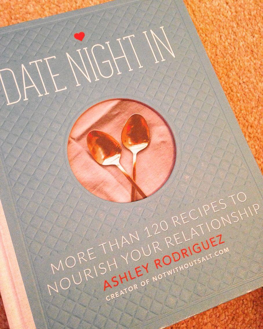 Date Night In #cookbook Ashley Rodriguez #notwithoutsalt #blog #couple #datenight #homemade #love #birthday #forhim
