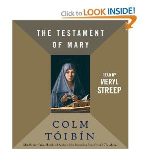 The Testament of Mary: Colm Toibin, Meryl Streep: 9781442363472: Amazon.com: Books