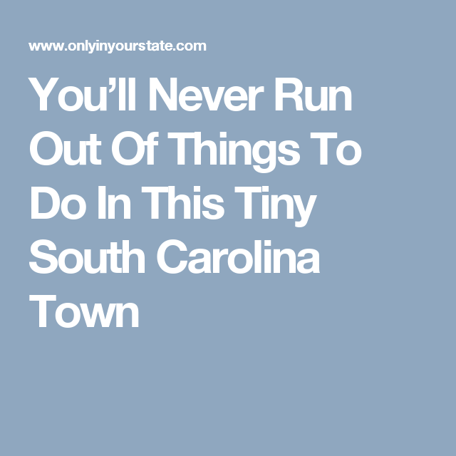 You'll Never Run Out Of Things To Do In This Tiny South Carolina Town