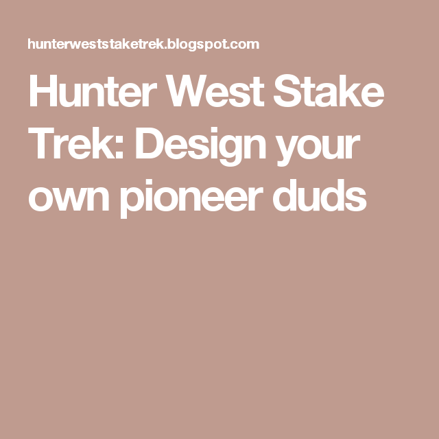 Hunter West Stake Trek: Design your own pioneer duds
