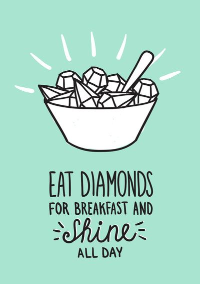 Eat Diamonds for breakfast and shine all day. Coma diamantes no café da manhã e…