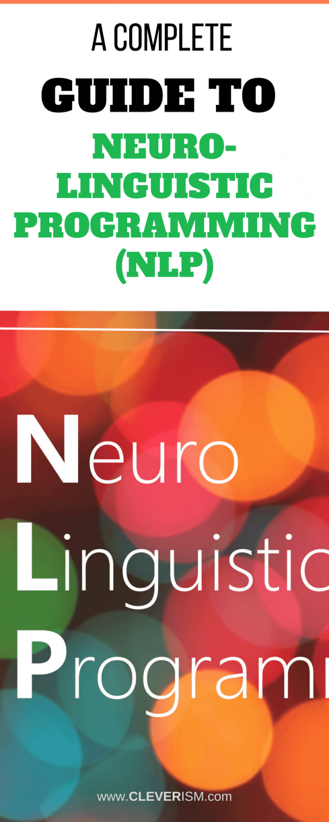 A Complete Guide to Neuro-Linguistic Programming (NLP). One of life's most