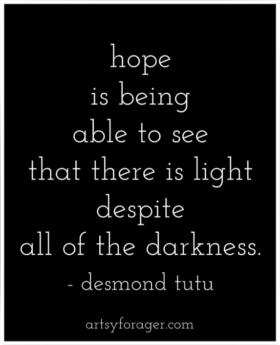 Hope Is Being Able To See That There Is Light Despite All Of The