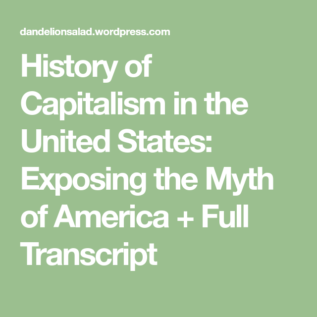the history of capitalism in the united states of america American capitalism: a history examine how economic development fueled the united states' evolution from 13 backwater colonies to a global power perhaps no story is as essential to get right as the history of capitalism nearly all of our theories about promoting progress come from how we.