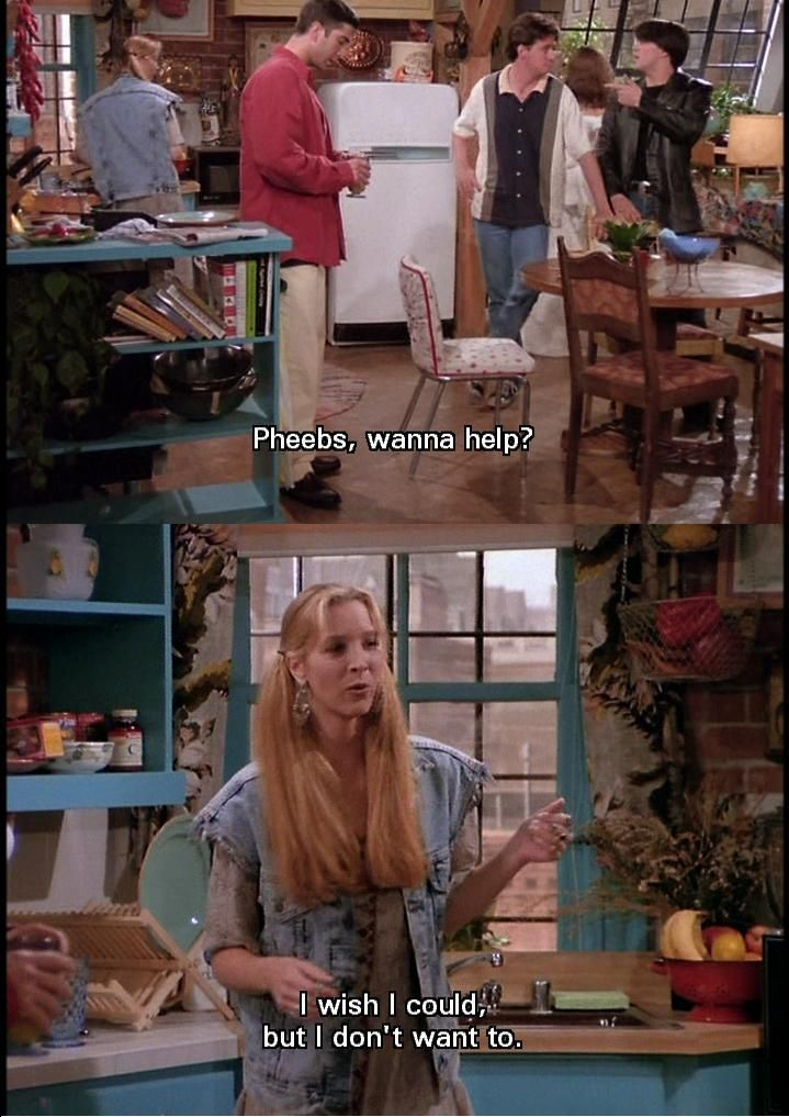 - Pheebs , wanna help?   -I wish I could, but I don't want to
