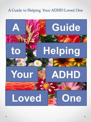 A Guide To Helping Your Adhd Loved One By Susan Wright Httpwww