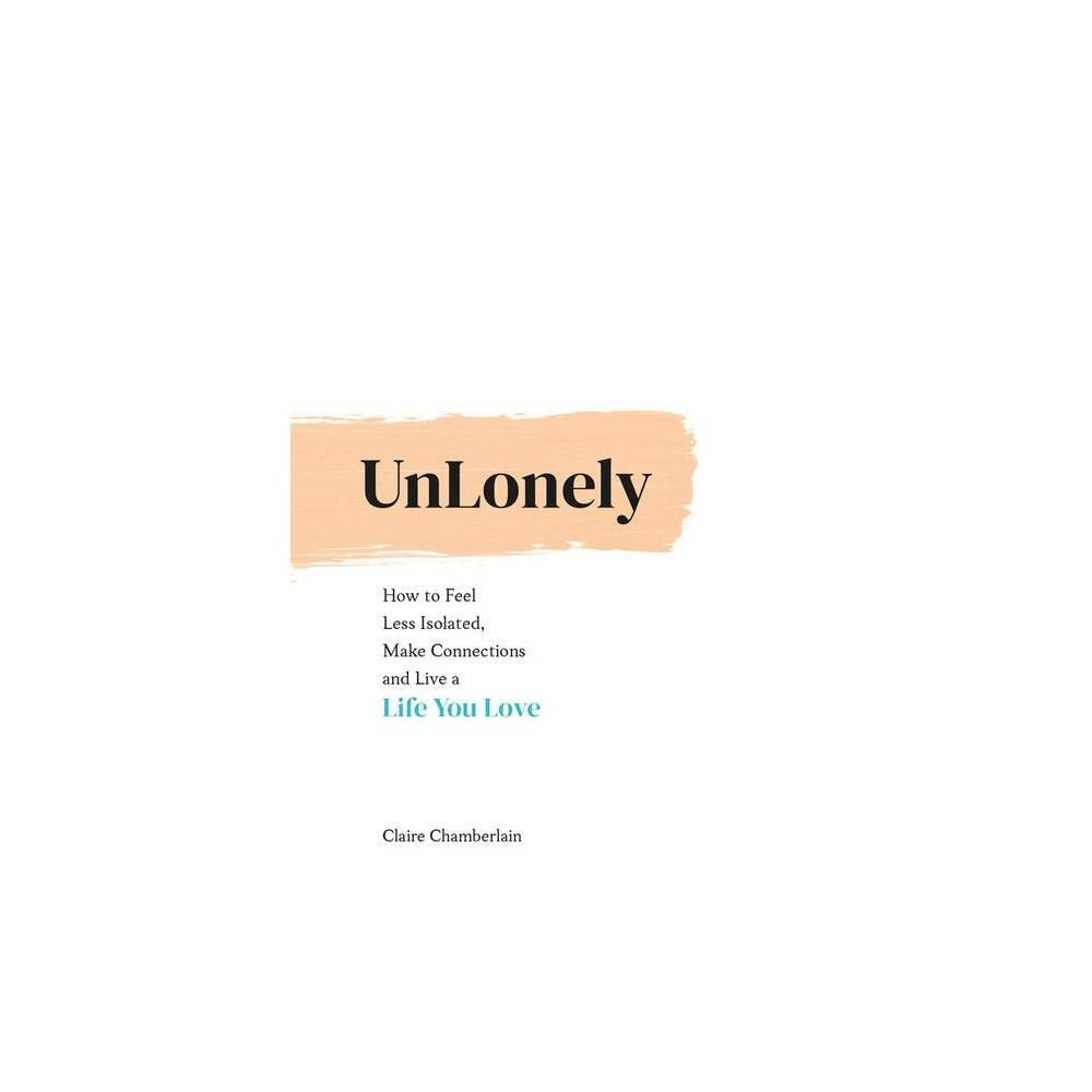 Unlonely - by Claire Chamberlain (Hardcover)