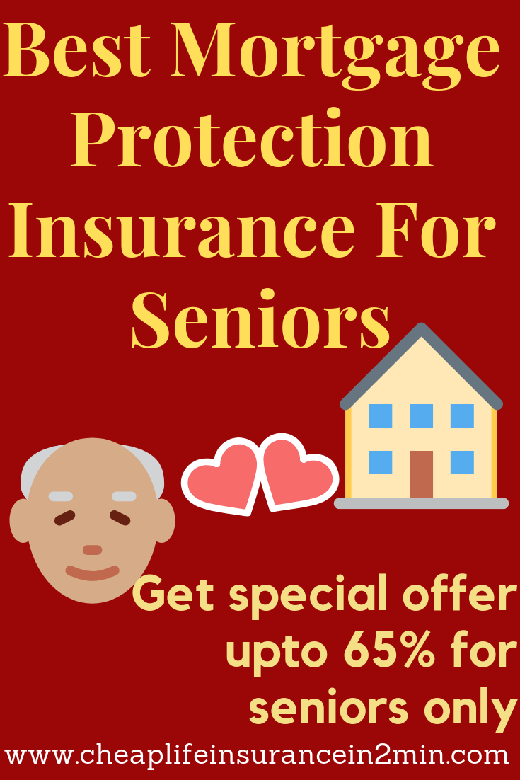 Best Mortgage Protection Insurance For Seniors Mortgage Protection Insurance Life Insurance For Seniors Private Mortgage Insurance