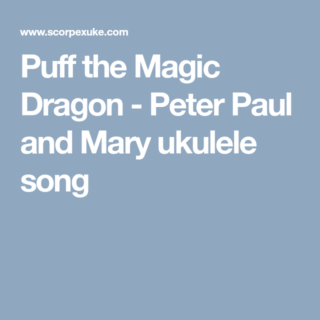 Puff The Magic Dragon Peter Paul And Mary Ukulele Song Music
