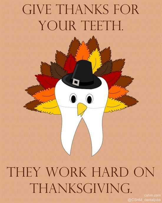 Dentaltown Thanksgiving Friday Open Or Close Give Thanks For Your Teeth They Work Hard On Thanksgiving Dental Dental Jokes Dental Dental Thanksgiving