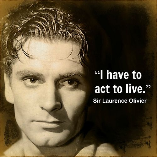 Sir Laurence Olivier - Movie Actor Quotes -# ...