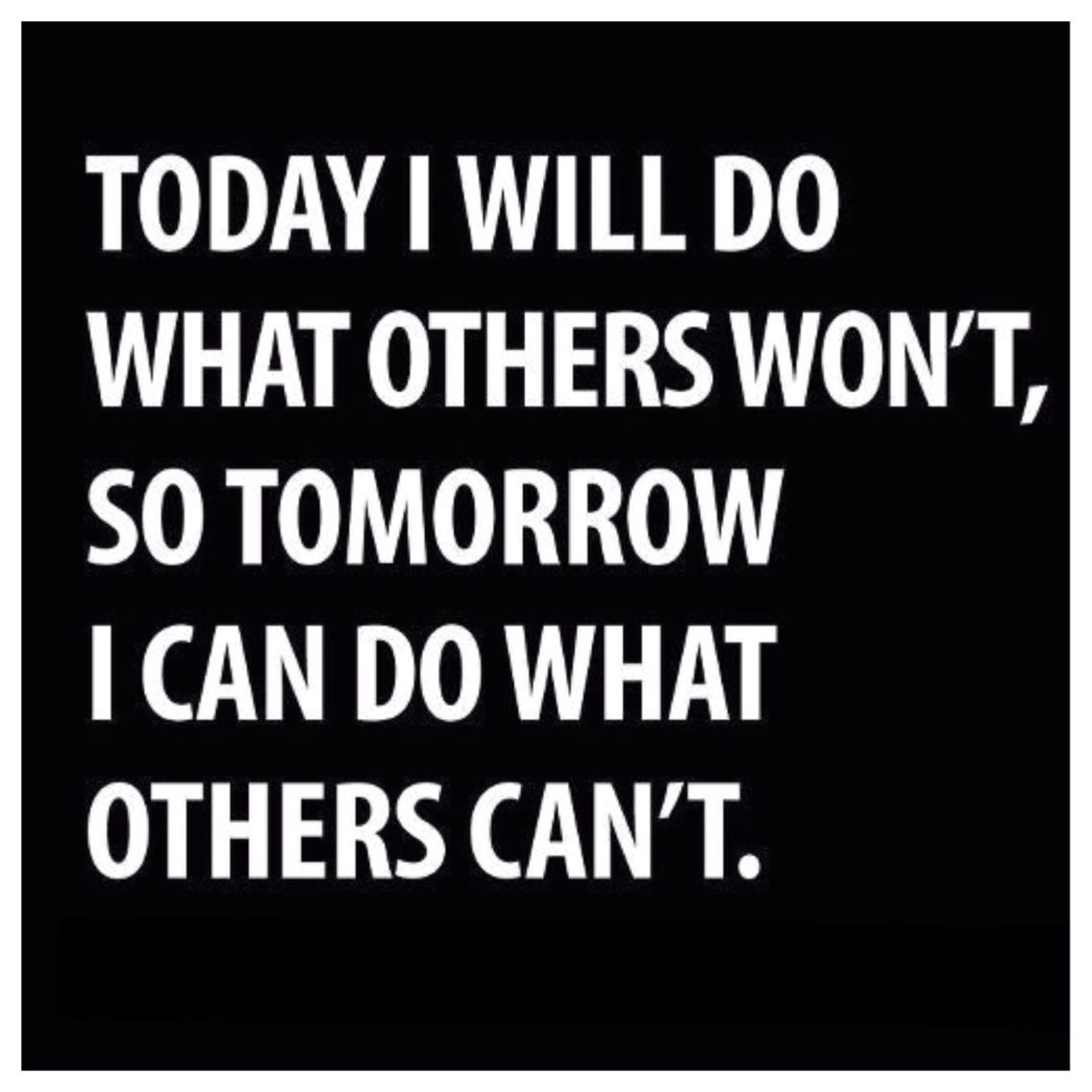 Today I Will Do What Others Wont So Tomorrow I Can Do What Others