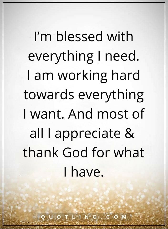 thankful quotes I'm blessed with everything I need. I am